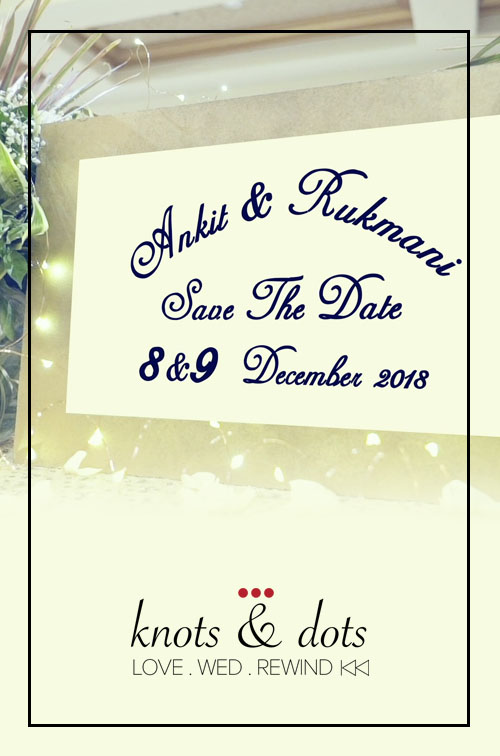 Ankit & Rukmani - Save the Date